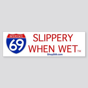 I-69 Slippery When Wet. Bumper Sticker