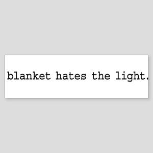 blanket hates the light. Bumper Sticker
