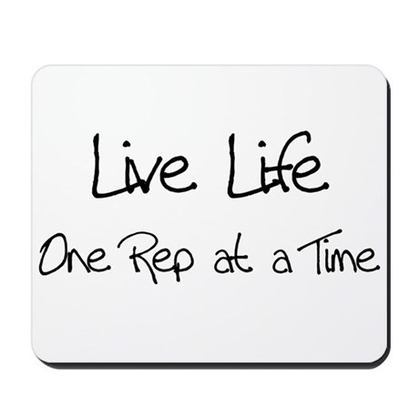 Live Life One Rep at a time Mousepad