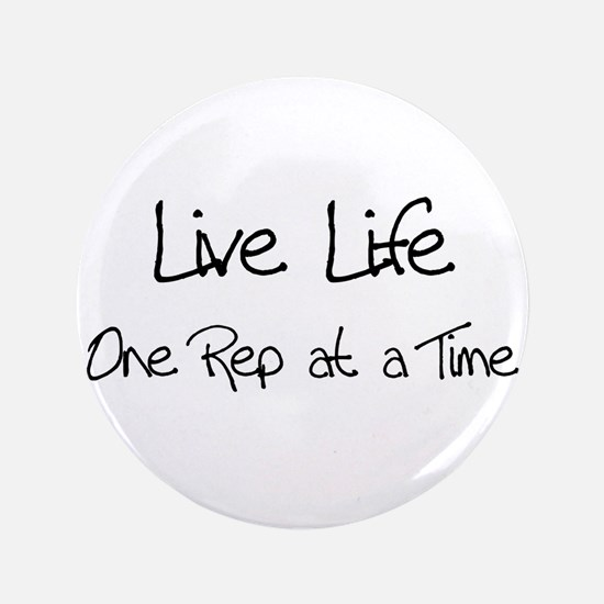 """Live Life One Rep at a time 3.5"""" Button"""