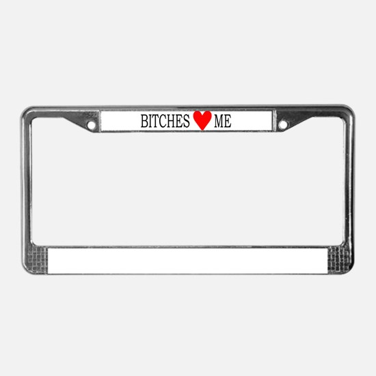 Bitches love me License Plate Frame
