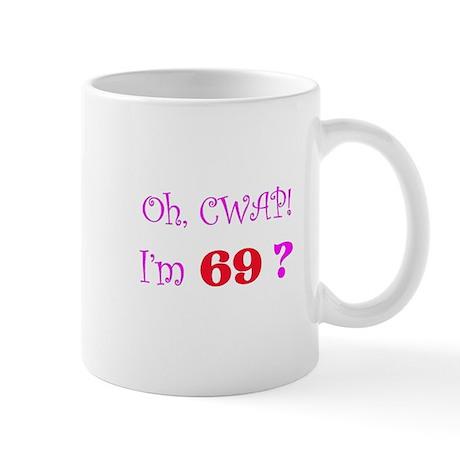 Oh, CWAP! I'm 69? Gift Mug
