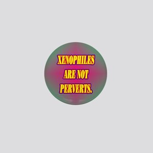 XENOPHILES ARE NOT PERVERTS. Mini Button