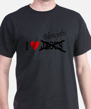 I love Blowjobs T-Shirt