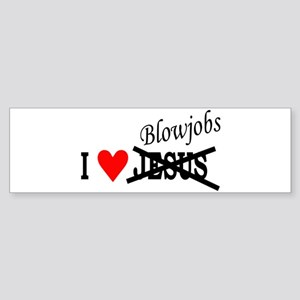I love Blowjobs Bumper Sticker