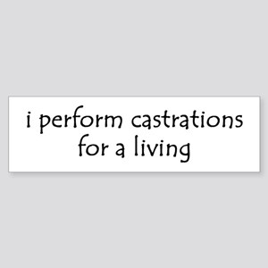 i perform castrations Bumper Sticker