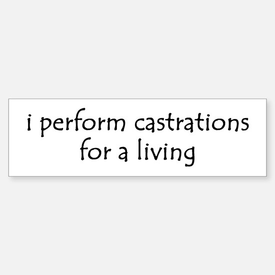 i perform castrations Bumper Bumper Bumper Sticker