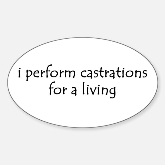 i perform castrations Oval Decal