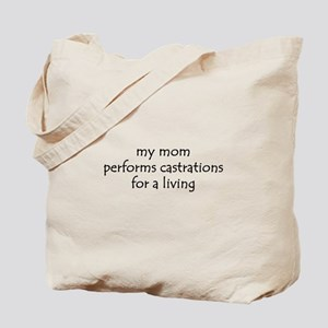 my mom performs castrations Tote Bag
