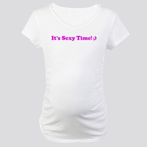 It's Sexy Time! ;) Maternity T-Shirt