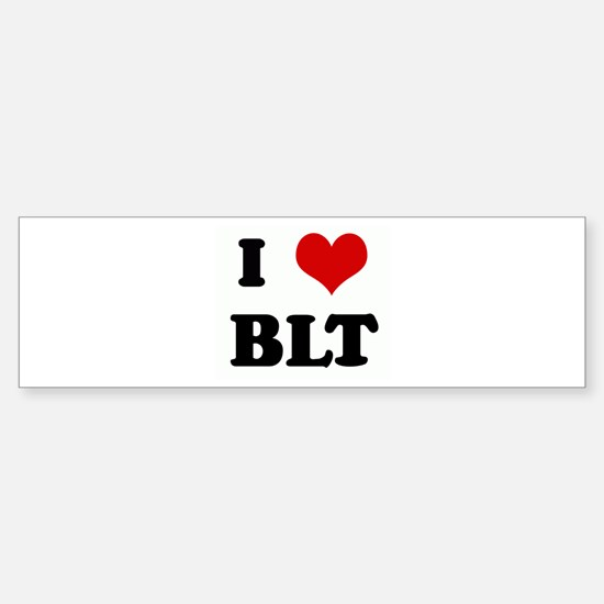 I Love BLT Bumper Bumper Bumper Sticker