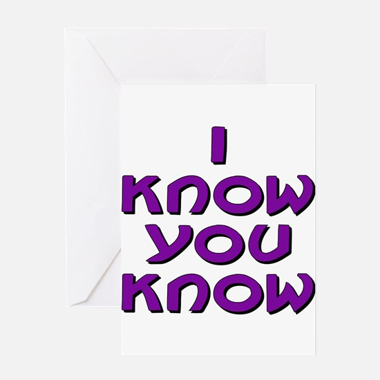 I Know You Know Greeting Card