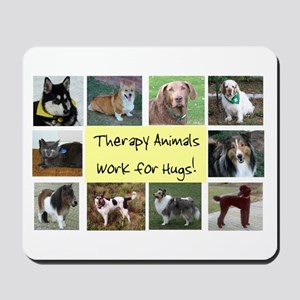 Therapy Animals Work For Hugs Mousepad