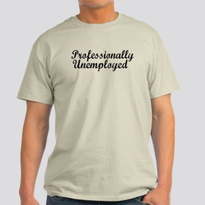 Professionally Unemployment Light T-Shirt