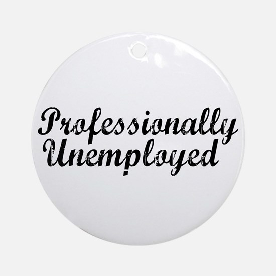 Professionally Unemployment Ornament (Round)