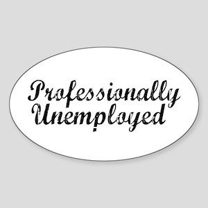 Professionally Unemployment Oval Sticker