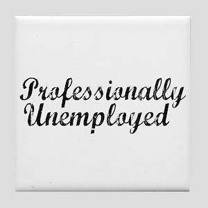 Professionally Unemployment Tile Coaster