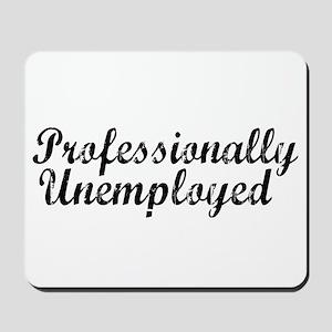 Professionally Unemployment Mousepad