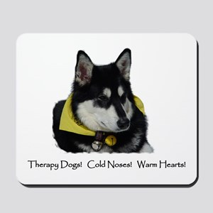 Therapy Dogs! Cold Noses! Warm Hearts! Mousepad