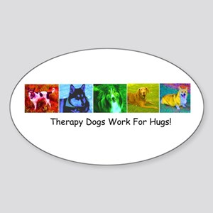 Therapy Dogs Work for Hugs! Oval Sticker