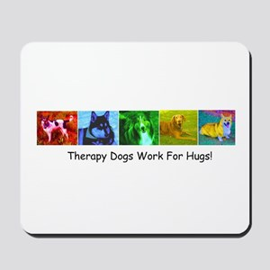 Therapy Dogs Work for Hugs! Mousepad