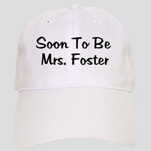 Soon To Be Mrs. Foster Cap