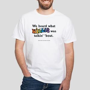 We heard what Willis was talkin' White T-Shirt