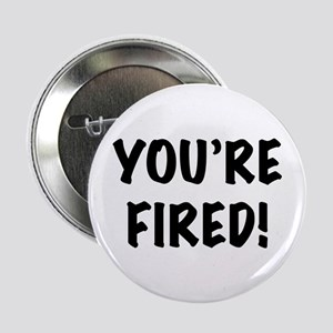 "You're Fired 2.25"" Button"