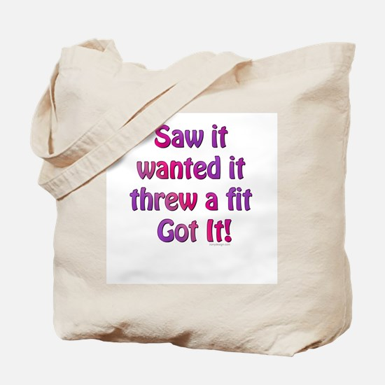 Saw it, wanted it, ... Tote Bag