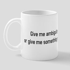 Give me Ambiguity Mug