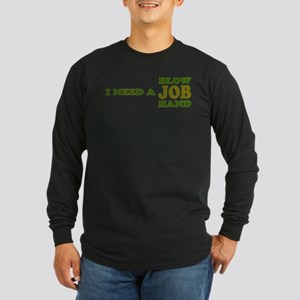 Need Job Long Sleeve Dark T-Shirt
