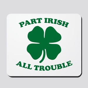 Part Irish, All Trouble Mousepad