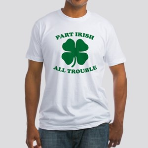 Part Irish, All Trouble Fitted T-Shirt