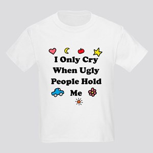 I Only Cry When Ugly People H Kids Light T-Shirt