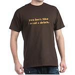 You Look Like I Need A Drink Dark T-Shirt
