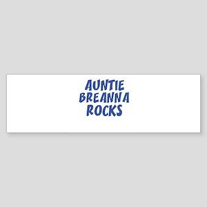 AUNTIE BREANNA ROCKS Bumper Sticker