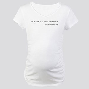 how it stands up is someone e Maternity T-Shirt