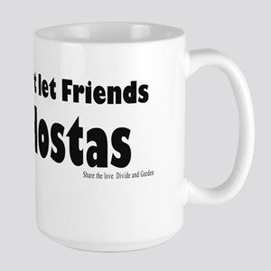 Friends don't let Friends Hosta Large Mug