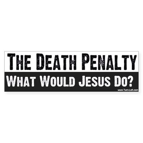 Bumper Sticker -- Death Penalty -- WWJD?