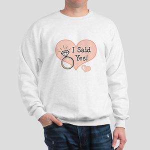 I Said Yes Bride To Be Sweatshirt