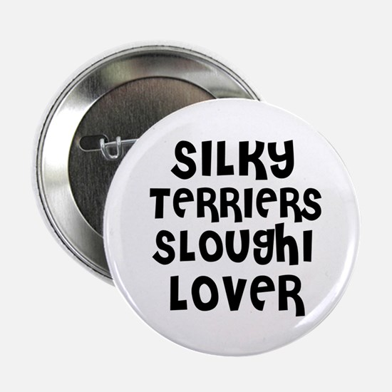 "SILKY TERRIERS SLOUGHI LOVER 2.25"" Button (10 pack"