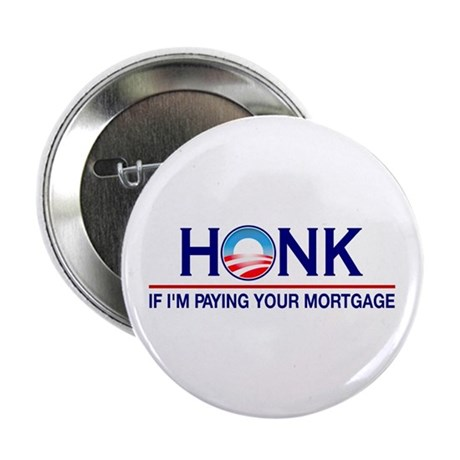"""Honk Paying Your Mortgage 2.25"""" Button (10 pack)"""