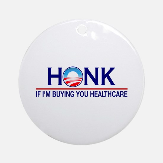 Honk Buying You Healthcare Ornament (Round)