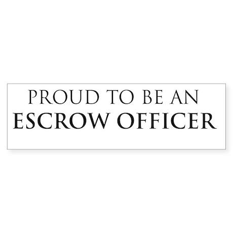 Proud Escrow Officer Bumper Sticker