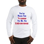 Never Too Young Long Sleeve T-Shirt