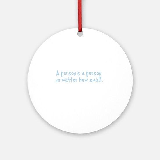 Quote A Person is a Person No Matte Round Ornament