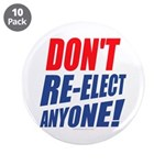 """Don't Re-elect Anyone! 3.5"""" Button (10 pack)"""