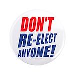 "Don't Re-elect Anyone! 3.5"" Button"