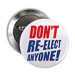 "Don't Re-elect Anyone! 2.25"" Button"