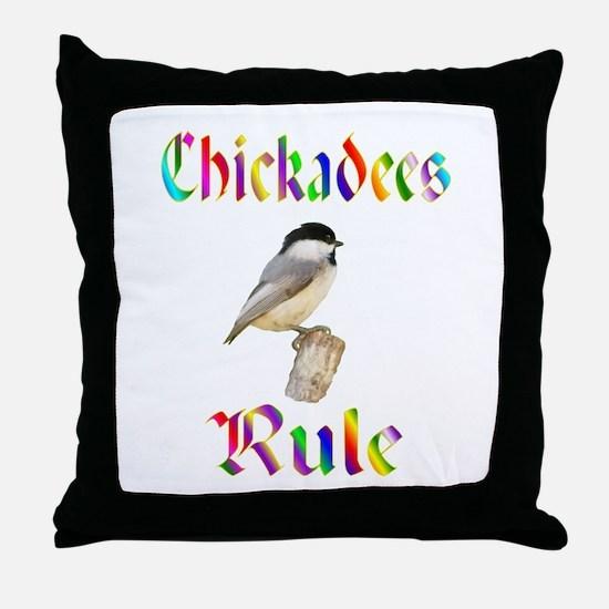 Chickadees Rule Throw Pillow